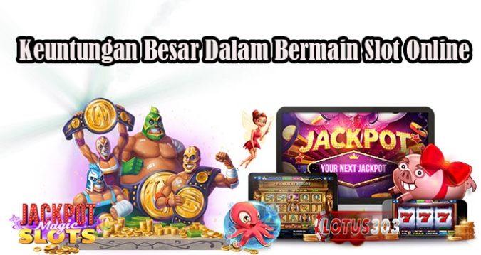 Keuntungan Besar Dalam Bermain Slot Online