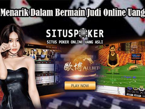Alasan Menarik Dalam Bermain Judi Online Uang Resmi
