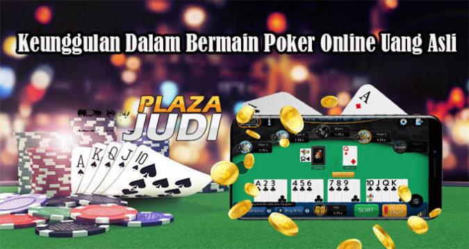 Keunggulan Dalam Bermain Poker Online Uang Asli
