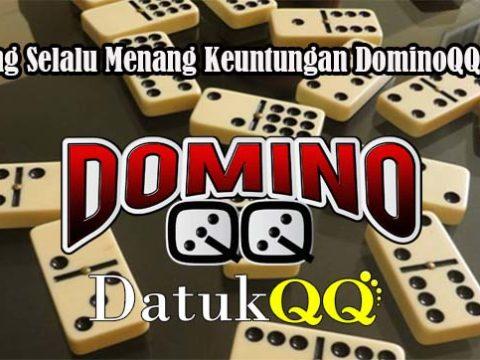 Peluang Selalu Menang Keuntungan DominoQQ Online